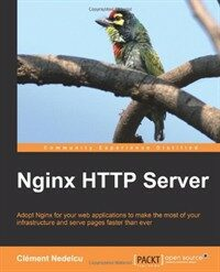 Nginx HTTP server : adopt Nginx for your web applications to make the most of your infrastructure and serve pages faster than ever