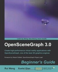 OpenSceneGraph 3.0 : beginner's guide : create high-performance virtual reality applications with OpenSceneGraph, one of the best 3D graphics engines
