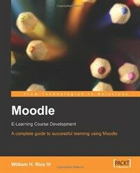 Moodle : e-learning course development : a complete guide to successful learning using Moodle