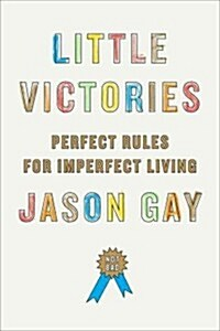 Little Victories: Perfect Rules for Imperfect Living (Hardcover)