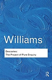 Descartes : The Project of Pure Enquiry (Paperback)