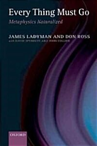 Every Thing Must Go : Metaphysics Naturalized (Paperback)