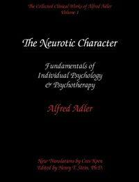 The neurotic character : fundamentals of a comparativeindividual psychology and psychotherapy