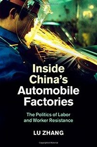 Inside China's automobile factories : the politics of labor and worker resistance