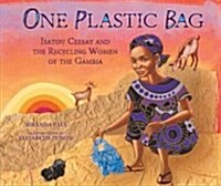 One Plastic Bag: Isatou Ceesay and the Recycling Women of the Gambia (Library Binding)