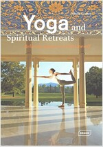 Yoga and Spiritual Retreats: Relaxing Spaces to Find Oneself (Hardcover)