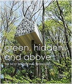 Green, Hidden and Above: The Most Exceptional Treehouses (Hardcover)