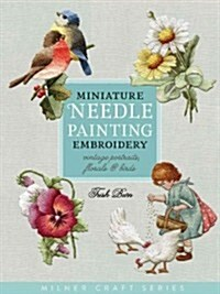 Miniature Needle Painting Embroidery: Vintage Portraits, Florals & Birds (Paperback)