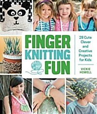 Finger Knitting Fun: 28 Cute, Clever, and Creative Projects for Kids (Paperback)