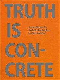 Truth Is Concrete: A Handbook for Artistic Strategies in Real Politics (Hardcover)