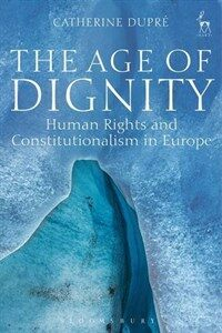 The age of dignity : human rights and constitutionalism in Europe