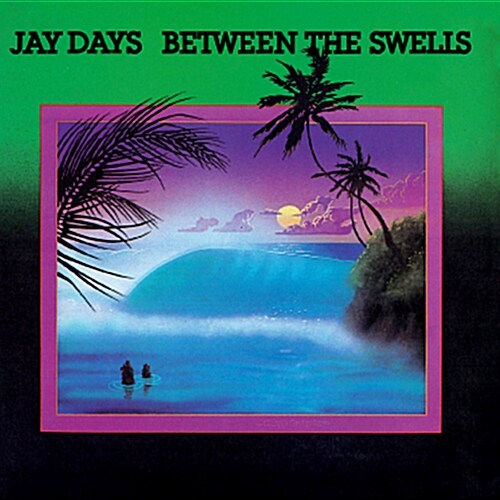 Jay Days - Between The Swells [Remastered]