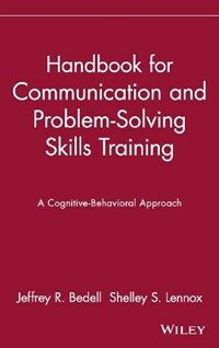 Handbook for communication and problem-solving skills training : a cognitive-behavioral approach
