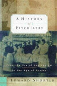 A history of psychiatry : from the era of the asylum to the age of Prozac