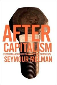 After capitalism : from managerialism to workplace democracy 1st ed