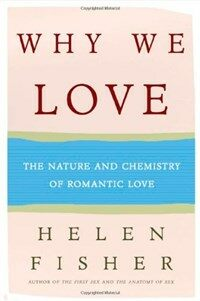 Why we love : the nature and chemistry of romantic love 1st ed