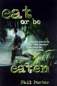 Eat or Be Eaten!: Jungle Warfare for the Corporate Master Politician (Hardcover)