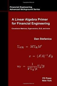 A linear algebra primer for financial engineering : covariance matrices eigenvectors ols and more