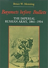 Bayonets Before Bullets: The Imperial Russian Army, 18611914 (Indiana-Michigan Series in Russian & East European Studies) (Paperback)