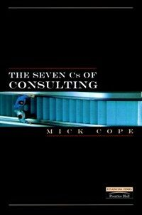 The seven Cs of consulting : your complete blueprint for any consultancy assignment