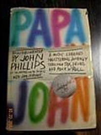 Papa John: An Autobiography (of the Mamas and the Papas): A Music Legends Shattering Journey Though Sex, Drugs, and Rock n Roll (Hardcover, 1st)