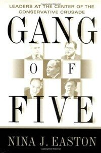 Gang of five : leaders at the center of the conservative crusade