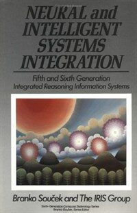 Neural and intelligent systems integration: fifth and sixth generation integrated reasoning information systems