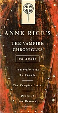 Vampire Chronicles: Interview with the Vampire, The Vampire Lestat, The Queen of the Damned (Anne Rice) (Hardcover, Abridged)