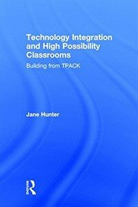 Technology integration and high possibility classrooms : building from TPACK