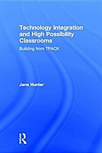 Technology Integration and High Possibility Classrooms : Building from Tpack (Hardcover)