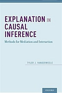 Explanation in Causal Inference: Methods for Mediation and Interaction (Hardcover)