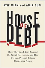 House of Debt: How They (and You) Caused the Great Recession, and How We Can Prevent It from Happening Again (Paperback, First Edition)