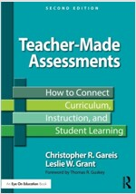 Teacher-Made Assessments : How to Connect Curriculum, Instruction, and Student Learning (Paperback, 2 New edition)