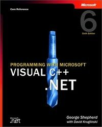 Programming with Microsoft Visual C++ .NET : core reference 6th ed