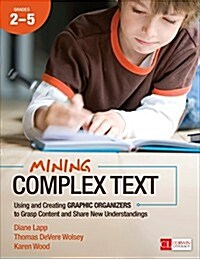 Mining Complex Text, Grades 2-5: Using and Creating Graphic Organizers to Grasp Content and Share New Understandings (Paperback)