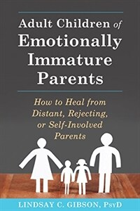 Adult children of emotionally immature parents : how to heal from distant, rejecting, or self-involved parents