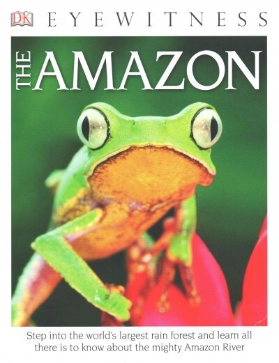 DK Eyewitness Books the Amazon: Step Into the Worlds Largest Rainforest and Learn All There Is to Know about the Mighty Amazon River (Paperback)