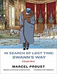 In Search of Lost Time: Swanns Way: A Graphic Novel (Hardcover)