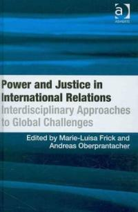 Power and justice in international relations : interdisciplinary approaches to global challenges