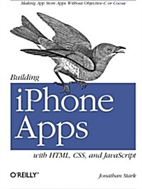 Building iPhone Apps with Html, Css, and JavaScript: Making App Store Apps Without Objective-C or Cocoa (Paperback)