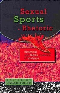 Sexual Sports Rhetoric: Historical and Media Contexts of Violence (Hardcover, 2)