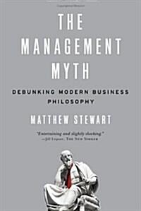 The Management Myth: Debunking Modern Business Philosophy (Paperback)