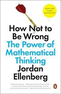 How Not to Be Wrong: The Power of Mathematical Thinking (Paperback)