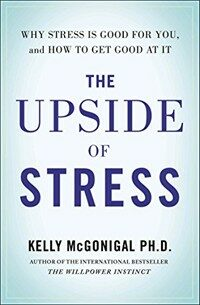 The upside of stress : why stress is good for you, and how to get good at it