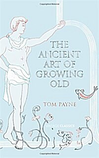 The Ancient Art of Growing Old (Hardcover)