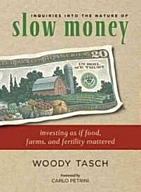 Inquiries Into the Nature of Slow Money: Investing as If Food, Farms, and Fertility Mattered (Paperback)