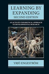 Learning by expanding : an activity-theoretical approach to developmental research 2nd ed