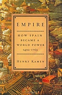 Empire: How Spain Became a World Power, 1492-1763 (Hardcover, Deckle Edge)