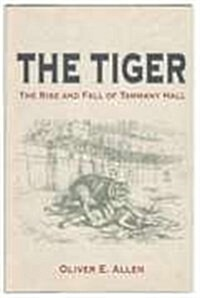 The Tiger: The Rise And Fall Of Tammany Hall (Hardcover)