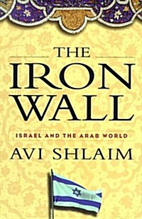 The Iron Wall: Israel and the Arab World (Hardcover, First Edition)
